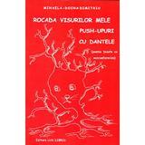 Rocada visurilor mele. Push-upuri cu dantele - Mihaela-Doina Dimitriu, editura Lux Libris