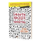Growth Hacker in marketing - Ryan Holiday, editura Act Si Politon