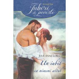 Un iubit ca nimeni altul - Julie Anne Long, editura Litera