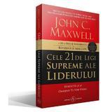 Cele 21 de legi supreme ale liderului - John C. Maxwell, editura Amaltea