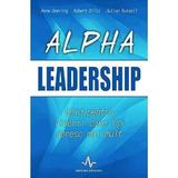Alpha leadership - Anne Deering, Robert Dilts, editura Amaltea