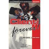 Clienti forever! - Doug Carter, Jenni Green, editura Amaltea