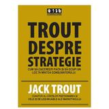 Trout despre strategie - Jack Trout, editura Brandbuilders Grup