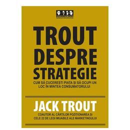 Trout despre strategie - Jack Trout, editura Brandbuilders Grup