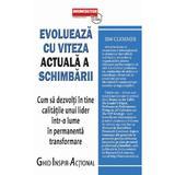 Evolueaza cu viteza actuala a schimbarii - Jim Clemmer, editura Business Tech