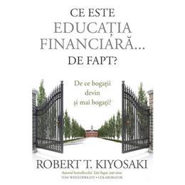 Ce este educatia financiara... de fapt? - Robert T. Kiyosaki, editura Curtea Veche