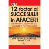 Cei 12 factori ai succesului in afaceri - Kevin Hogan, editura Amaltea