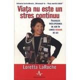 Viata nu este un stres continuu - Loretta Laroche, editura Amaltea