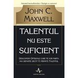 Talentul nu este suficient - John C. Maxwell, editura Amaltea