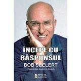 Incepe cu raspunsul - Bob Seelert, editura Amsta Publishing