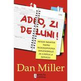 Adio, zi de luni! - Dan Miller, editura Amsta Publishing