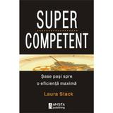 Supercompetent - Laura Stack, editura Amsta Publishing