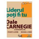 Liderul poti fi tu - Dale Carnegie, editura Curtea Veche