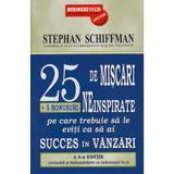 25 De Miscari Neinspirate Pe Care Trebuie Sa Le Eviti Ca Sa Ai Succes In Vanzari - Stephan Schiffman, editura Business Tech
