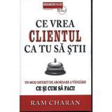 Ce vrea clientul ca tu sa stii - Ram Charan, editura Business Tech
