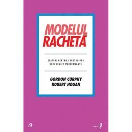 Modelul racheta - Gordon Curphy, Robert Hogan, editura Curtea Veche