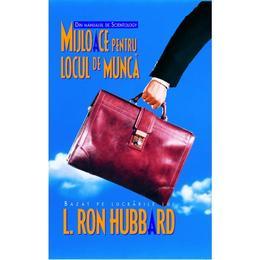 Mijloace Pentru Locul De Munca - L. Ron Hubbard, editura Mix
