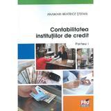 Contabilitatea Institutiilor de credit. Partea I - Anamari-Beatrice Stefan, editura Pro Universitaria