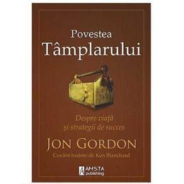 Povestea Tamplarului - Jon Gordon, editura Amsta Publishing