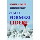 Cum Sa Formezi Lideri - John Andair, editura Meteor Press