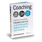 Coaching zi de zi - Michael Bungay Stanier, editura Publica