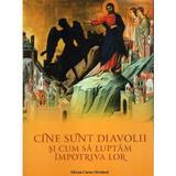 Cine sunt diavolii si cum sa luptam impotriva lor, editura Cartea Ortodoxa