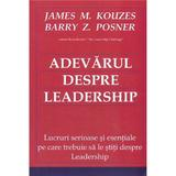 Adevarul despre leadership - James M. Kouzes, Barry Z. Posner, editura Bmi
