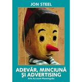 Adevar, minciuna si advertising - Jon Steel, editura Brandbuilders Grup
