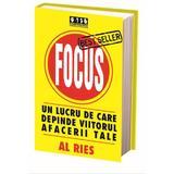 Focus un lucru de care depinde viitorul afacerii tale - Al Ries, editura Brandbuilders Grup