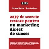 2239 de secrete testate pentru un marketing direct de succes - Denny Hatch, Don Jackson, editura Brandbuilders Grup