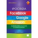 Ipocrizia Facebook, Google, Amazon - Jonathan Taplin, editura Niculescu