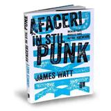 Afaceri in stil punk - James Watt, editura Publica
