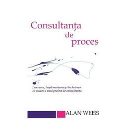 Consultanta De Proces - Alan Weiss, editura Bmi