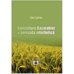 Agricultura Basarabiei in perioada interbelica - Lilia Catirau, editura Economica