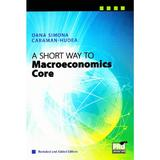 A Short Way to Macroeconomics Core - Oana Simona Caraman-Hudea, editura Pro Universitaria