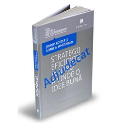 Adjudecat. Strategii eficiente pentru a vinde o idee buna - John P. Kotter, Lorne A. Whitehead, editura Publica