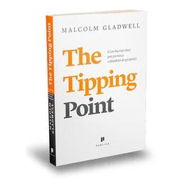 The tipping point - Malcolm Gladwell, editura Publica