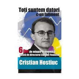 Toti suntem datori c-un faliment - Cristian Hostiuc, editura All