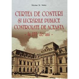Curtea de Conturi si lucrarile publice controlate de aceasta - Nicolae St. Noica, editura Vremea