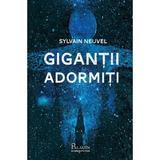 Gigantii adormiti - Sylvain Neuvel, editura Paladin