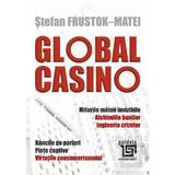 Global Casino - Stefan Frustok-Matei, editura Paideia