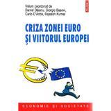 Criza zonei euro si viitorul Europei - Daniel Daianu, Giorgio Basevi, Carlo D'Adda, Rajeesh Kumar, editura Polirom