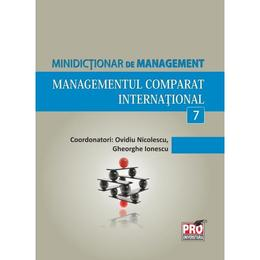 Minidictionar De Management 7: Managementul Comparat International - Ovidiu Nicolescu, editura Pro Universitaria