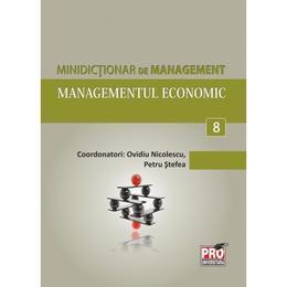 Minidictionar De Management 8: Managementul Economic - Ovidiu Nicolescu, editura Pro Universitaria