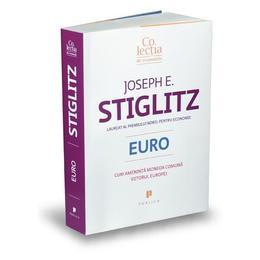 Euro. Cum ameninta moneda comuna viitorul Europei - Joseph E. Stiglitz, editura Publica