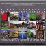 Romania Paralela. Alienare si kitsch in arhitectura si spatiul public (lb.ro+lb.eng) - Coord. Teofil Mihailescu, editura Libris Editorial