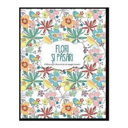 Flori si pasari - Coloreaza si bucura-te de magia naturii, editura Litera