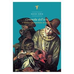 Commedia dell' arte, O istorie a spectacolului in imagini - David Esrig, editura Nemira