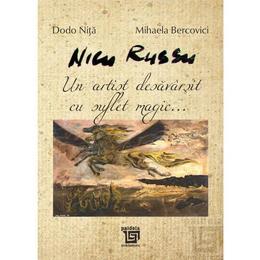 Nicu Russu, un artist desavarsit cu suflet magic... - Dodo Nita, Mihaela Bercovici, editura Paideia
