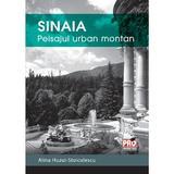 Sinaia, Peisajul Urban Montan - Alina HuzuI-Stoiculescu, editura Pro Universitaria
